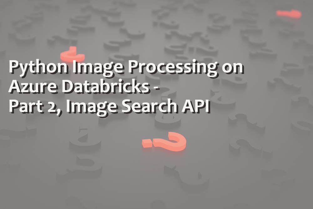 Python Image Processing on Azure Databricks – Part 2, Image Search